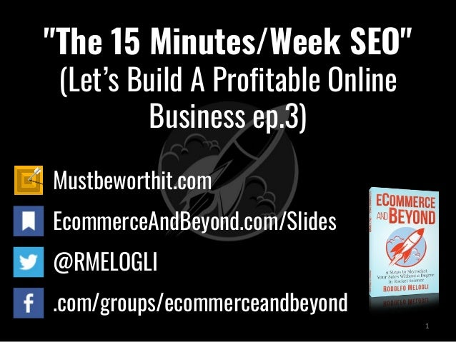"""The 15 Minutes/Week SEO"" (Let's Build A Profitable Online Business ep.3) Mustbeworthit.com EcommerceAndBeyond.com/Slides ..."