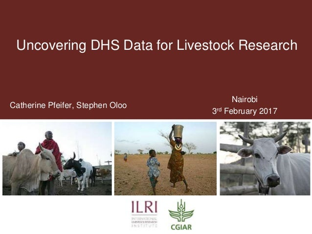 Uncovering DHS Data for Livestock Research Catherine Pfeifer, Stephen Oloo Nairobi 3rd February 2017