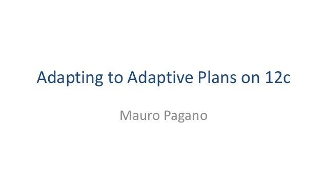 Adapting to Adaptive Plans on 12c Mauro Pagano