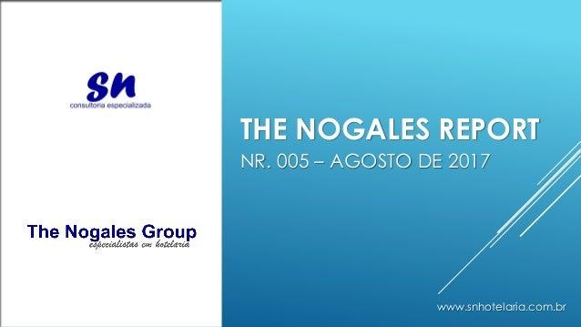 THE NOGALES REPORT NR. 005 – AGOSTO DE 2017 www.snhotelaria.com.br