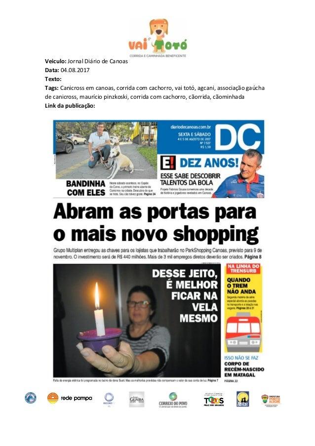 AGCani 51-999-4111-44 Rua Ramiro Barcelos, 1552/13 Porto Alegre RS Veiculo: Jornal Diário de Canoas Data: 04.08.2017 Texto...