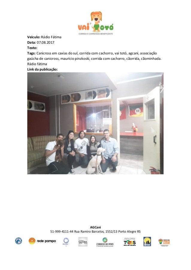AGCani 51-999-4111-44 Rua Ramiro Barcelos, 1552/13 Porto Alegre RS Veiculo: Rádio Fátima Data: 07.08.2017 Texto: Tags: Can...