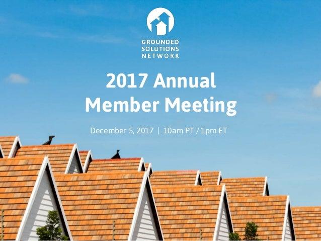 2017 Annual Member Meeting December 5, 2017 | 10am PT / 1pm ET