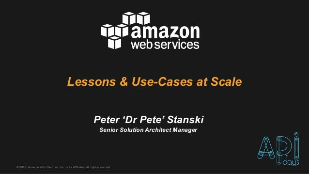 ©  2016,  Amazon  Web  Services,  Inc.  or  its  Affiliates.  All  rights  reserved. Peter  'Dr Pete'  Stanski Senior  Sol...