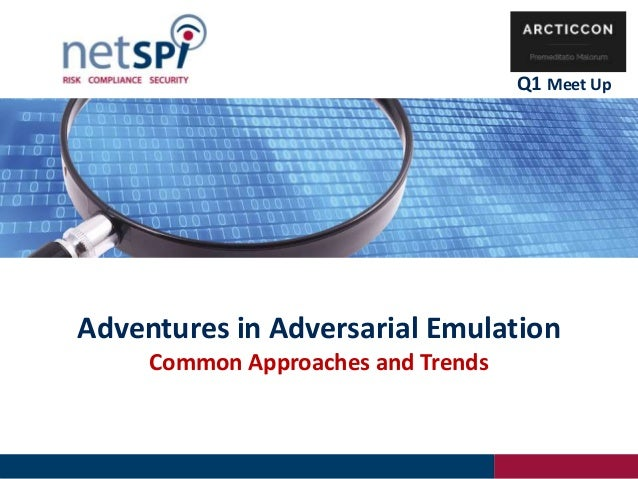 Adventures in Adversarial Emulation Common Approaches and Trends Q1 Meet Up