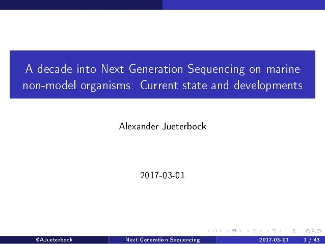 A decade into Next Generation Sequencing on marine non-model organisms: Current state and developments Alexander Jueterboc...