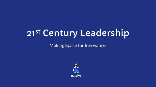 21st Century Leadership Making Space for Innovation