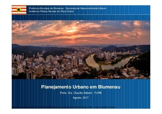 Prefeitura Municipal de Blumenau - Secretaria de Desenvolvimento Urbano Audiência Pública Revisão do Plano Diretor Planeja...