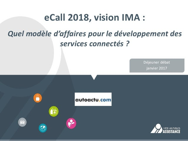eCall 2018, vision IMA : Quel modèle d'affaires pour le développement des services connectés ? Déjeuner débat janvier 2017