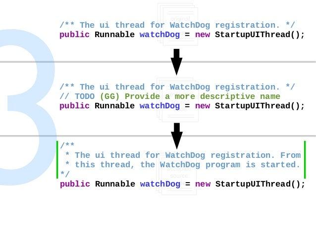 Self-motivated Change /** The ui thread for WatchDog registration. */ public Runnable watchDog = new StartupUIThread(); /*...