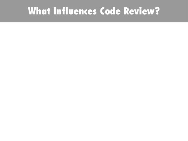 What Influences Code Review?