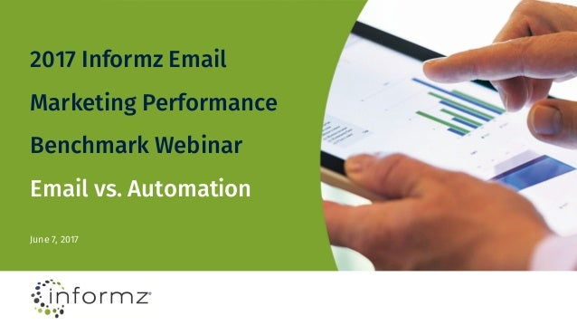 2017 Informz Email Marketing Performance Benchmark Webinar Email vs. Automation June 7, 2017