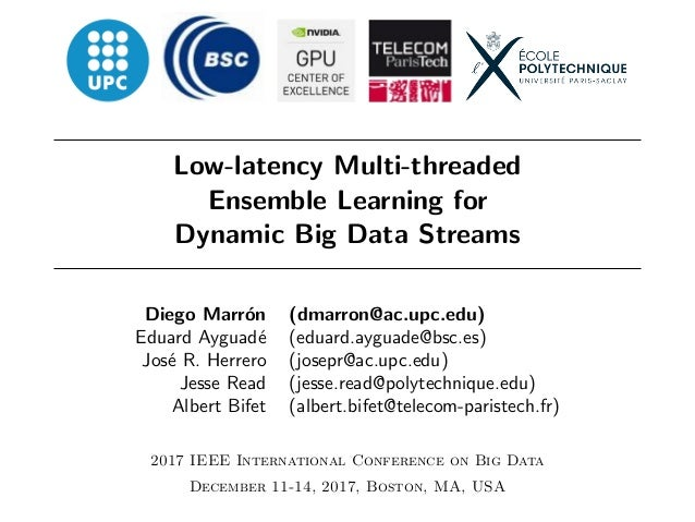 Low-latency Multi-threaded Ensemble Learning for Dynamic Big Data Streams Diego Marr´on (dmarron@ac.upc.edu) Eduard Ayguad...