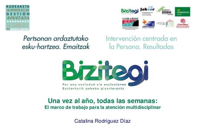Una vez al a�o, todas las semanas: El marco de trabajo para la atenci�n multidisciplinar Catalina Rodr�guez D�az