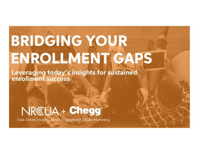 BRIDGING YOUR ENROLLMENT GAPS Leveraging today's insights for sustained enrollment success +	    Data-Driven Insights, Dir...