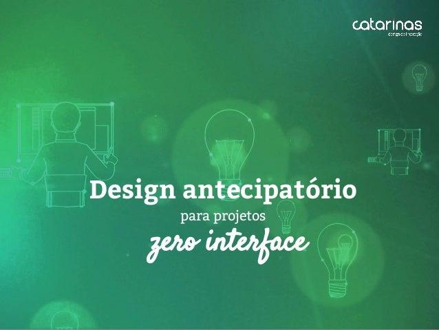zero interface Design antecipatório para projetos