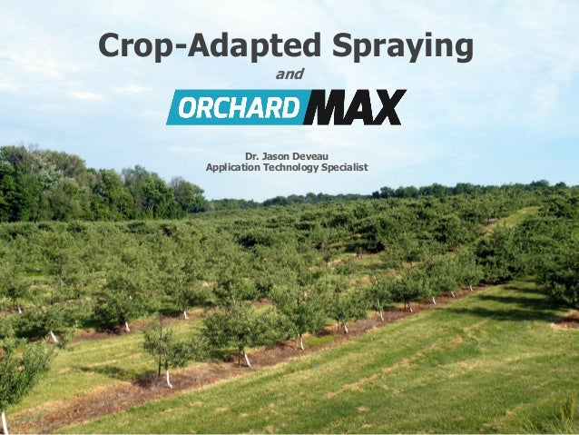 Crop-Adapted Spraying Dr. Jason Deveau Application Technology Specialist and