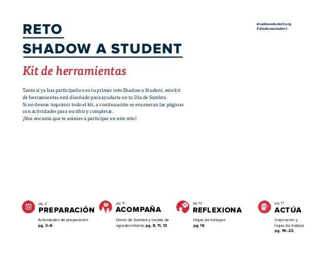 RETO SHADOW A STUDENT Kit de herramientas shadowastudent.org #shadowastudent Tanto si ya has participado o es tu primer re...