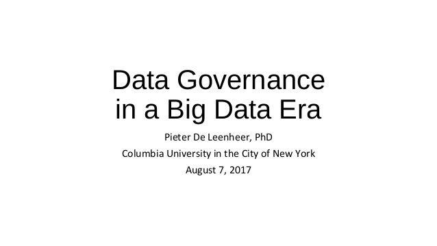 Data Governance in a Big Data Era Pieter De Leenheer, PhD Columbia University in the City of New York August 7, 2017