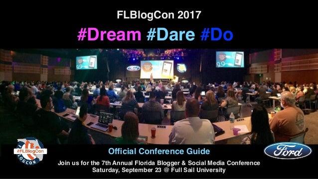 FLBlogCon 2017 #Dream #Dare #Do Official Conference Guide Join us for the 7th Annual Florida Blogger & Social Media Confere...