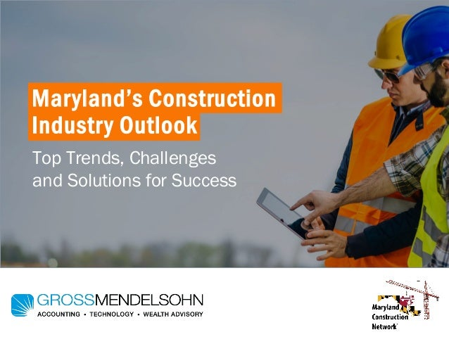 Maryland's Construction Industry Outlook Top Trends, Challenges and Solutions for Success