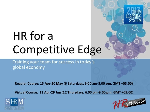 HR for a Competitive Edge Training your team for success in today's global economy Regular Course: 15 Apr-20 May (6 Saturd...