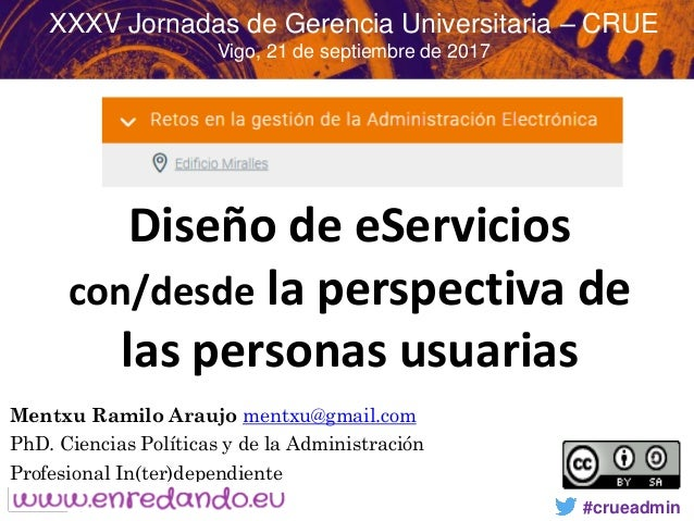 #crueadmin Diseño de eServicios con/desde la perspectiva de las personas usuarias Mentxu Ramilo Araujo mentxu@gmail.com Ph...