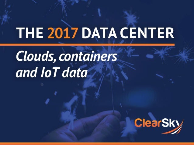 THE DATA CENTER Clouds,containers and IoT data