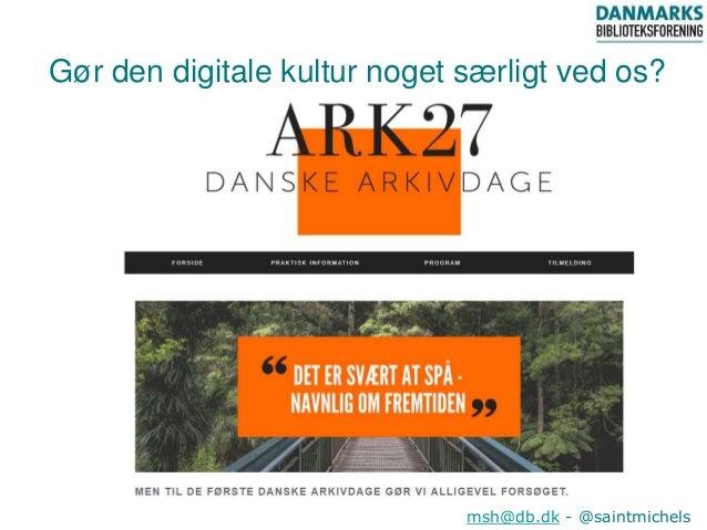 Gør den digitale kultur noget særligt ved os? msh@db.dk - @saintmichels