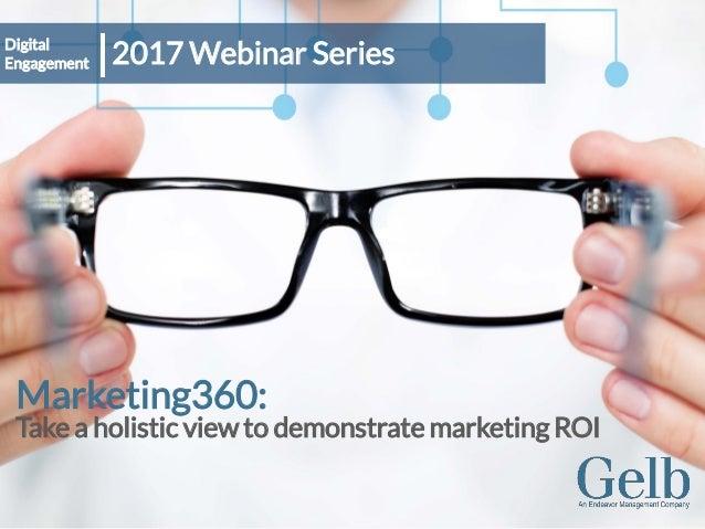 Marketing360: Take a holistic view to demonstrate marketing ROI 2017 Webinar SeriesDigital Engagement