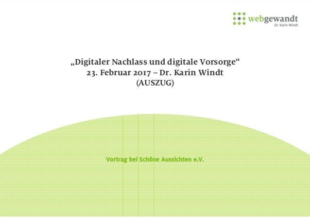 """""""Digitaler Nachlass und digitale Vorsorge"""" 23. Februar 2017 – Dr. Karin Windt (AUSZUG) Vortrag bei Schöne Aussichten e.V."""