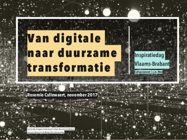 1 Van digitale  naar duurzame transformatie Inspiratiedag  Vlaams-Brabant Cultuurconnect i.s.m. iMec Rosemie Callewaert,...