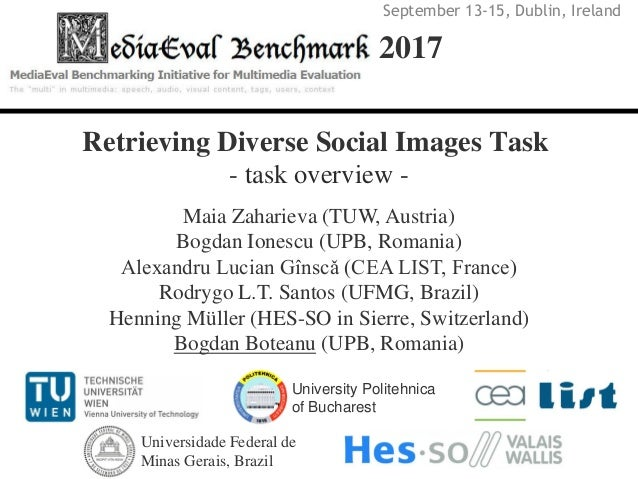 Retrieving Diverse Social Images Task - task overview - 2017 University Politehnica of Bucharest Maia Zaharieva (TUW, Aust...