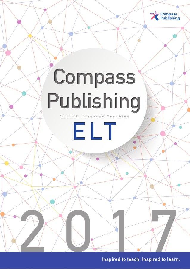 2 0 1 7 CompassCompass PublishingPublishing ELTELT E n g l i s h L a n g u a g e T e a c h i n g Inspired to teach. Inspir...