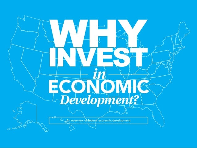 WHYINVESTin ECONOMIC Development? An overview of federal economic development