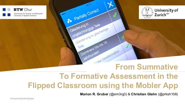 From Summative To Formative Assessment in the Flipped Classroom using the Mobler App Marion R. Gruber (@em3rg3) & Christia...