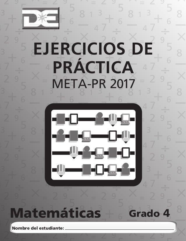EJERCICIOS DE PRÁCTICA META-PR 2017 Matemáticas Grado Nombre del estudiante: 4