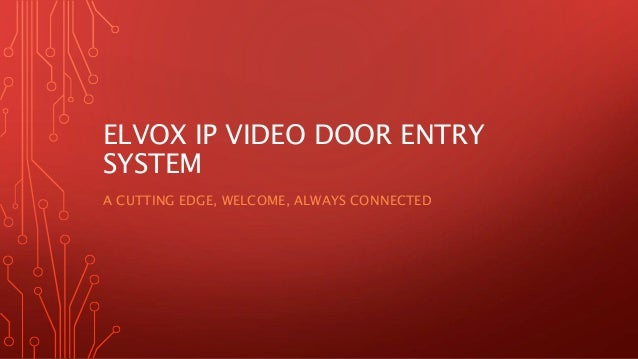 ELVOX IP VIDEO DOOR ENTRY SYSTEM A CUTTING EDGE, WELCOME, ALWAYS CONNECTED