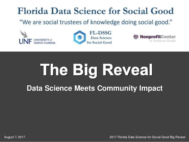 1 2017 Florida Data Science for Social Good Big RevealAugust 7, 2017 Data Science Meets Community Impact