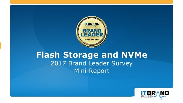 Flash Storage and NVMe 2017 Brand Leader Survey Mini-Report