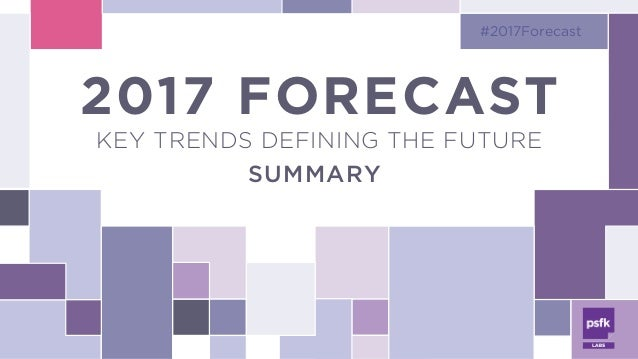 2017 FORECAST KEY TRENDS DEFINING THE FUTURE #2017Forecast 2017 FORECAST KEY TRENDS DEFINING THE FUTURE