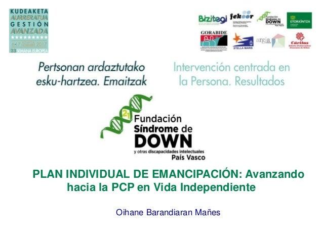 PLAN INDIVIDUAL DE EMANCIPACIÓN: Avanzando hacia la PCP en Vida Independiente Oihane Barandiaran Mañes