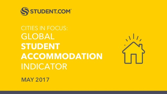 CITIES IN FOCUS: GLOBAL STUDENT ACCOMMODATION INDICATOR MAY 2017