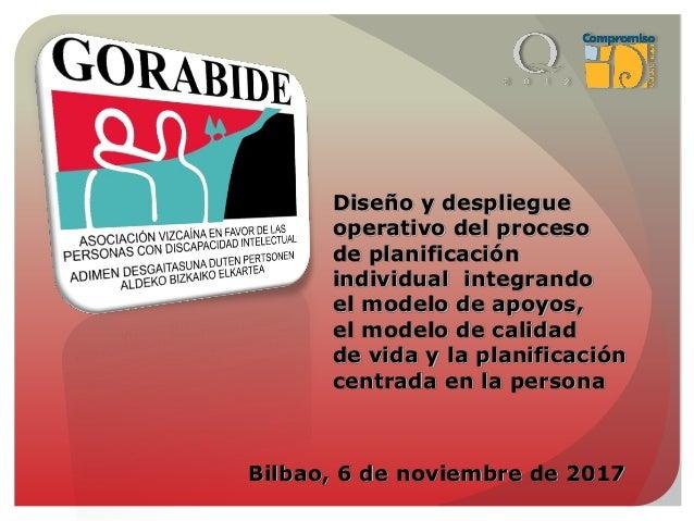 Bilbao, 6 de noviembre de 2017 Diseño y despliegue operativo del proceso de planificación individual integrando el modelo ...