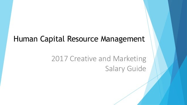 2017 Creative and Marketing Salary Guide Human Capital Resource Management