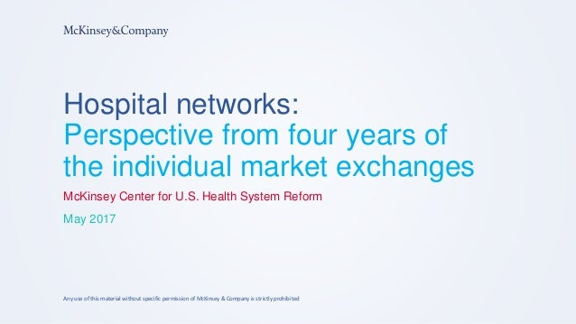 Hospital networks: Perspective from four years of the individual market exchanges McKinsey Center for U.S. Health System R...