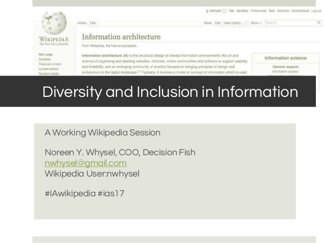 Diversity and Inclusion in Information A Working Wikipedia Session Noreen Y. Whysel, COO, Decision Fish nwhysel@gmail.com ...