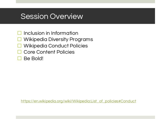 Session Overview ⬜ Inclusion in Information ⬜ Wikipedia Diversity Programs ⬜ Wikipedia Conduct Policies ⬜ Core Content Pol...