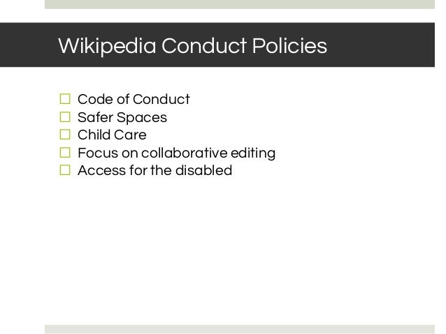 Wikipedia Conduct Policies ⬜ Code of Conduct ⬜ Safer Spaces ⬜ Child Care ⬜ Focus on collaborative editing ⬜ Access for the...