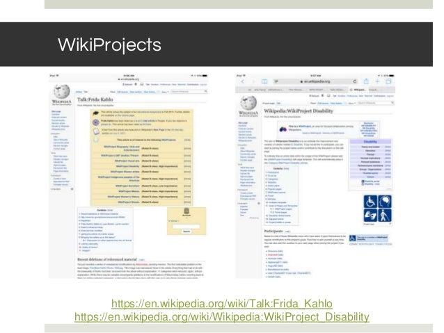 WikiProjects https://en.wikipedia.org/wiki/Talk:Frida_Kahlo https://en.wikipedia.org/wiki/Wikipedia:WikiProject_Disability